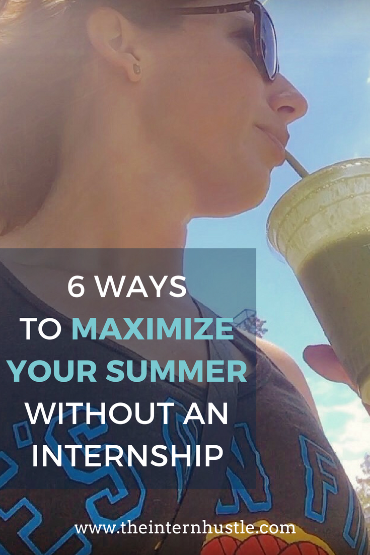 6 Ways to Maximize Your Summer Without an Internship #intern #internship #collegestudent #student #summerbreak #careeradvice