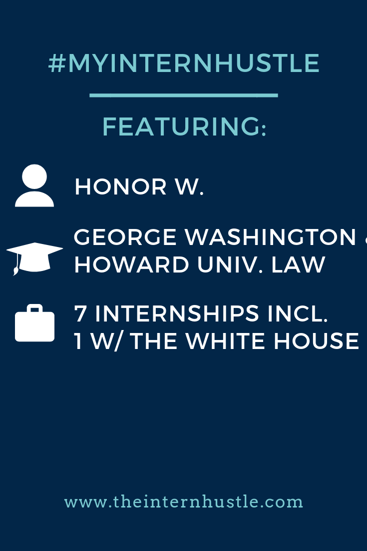 The #myinternhustle story of Honor, a graduate of George Washington & current Howard University Law student, featuring her internship with The White House. #internship #collegestudent #legalinternship #intern #theinternhustle