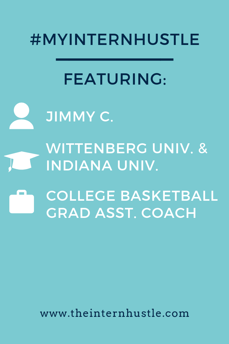 The #myinternhustle story of Jimmy, a Wittenberg and Indiana grad, featuring his experience as a college basketball graduate assistant coach. #internship #collegestudent #collegebasketball #graduateassistant